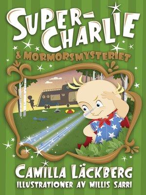 cover image of Super-Charlie och mormorsmysteriet