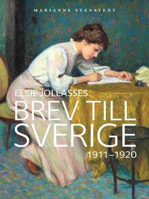 cover image of Elsie Jollasses brev till Sverige 1911--1920