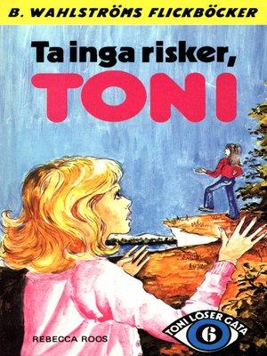 cover image of Toni löser en gåta 6--Ta inga risker, Toni