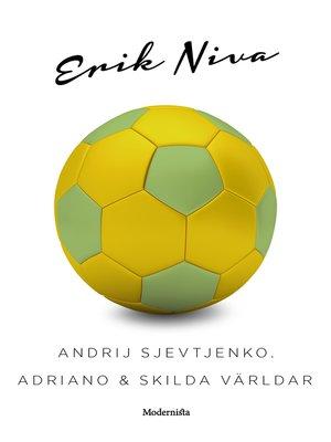 cover image of Andrij Sjevtjenko, Adriano & skilda världar