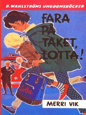cover image of Lotta 6--Fara på taket, Lotta!