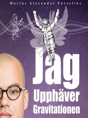 cover image of Jag Upphäver Gravitationen (Del 1)