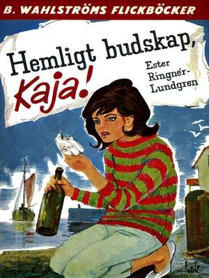 cover image of Kaja 3--Hemligt budskap, Kaja!