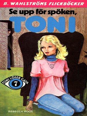 cover image of Toni löser en gåta 7--Se upp för spöken, Toni