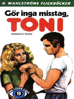 cover image of Toni löser en gåta 9--Gör inga misstag, Toni