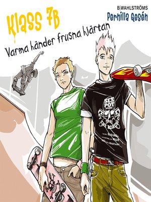 cover image of Klass 7B 4--Varma händer frusna hjärtan