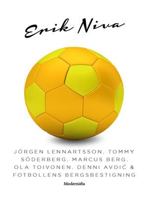 cover image of Jörgen Lennartsson, Tommy Söderberg, Marcus Berg, Ola Toivonen, Denni Avdic & fotbollens bergsbestigning