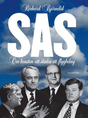 cover image of SAS – Om konsten att sänka ett flygbolag