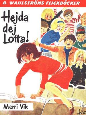 cover image of Lotta 14--Hejda dej, Lotta!