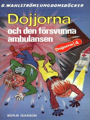 cover image of Dojjorna 4--Dojjorna och den försvunna ambulansen
