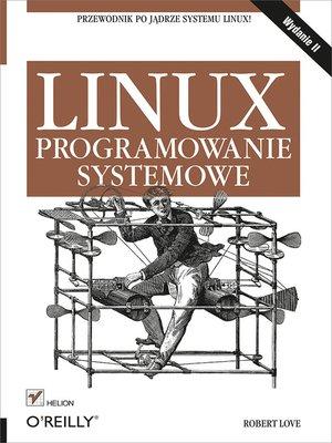 cover image of Linux. Programowanie systemowe. Wydanie II