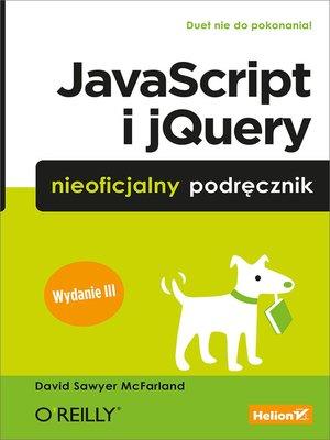 cover image of JavaScript i jQuery. Nieoficjalny podr?cznik. Wydanie III