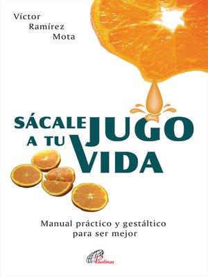 cover image of Sácale jugo a tu vida