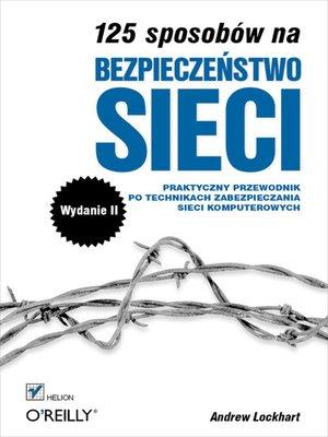 cover image of 125 sposobów na bezpieczenstwo sieci. Wydanie II