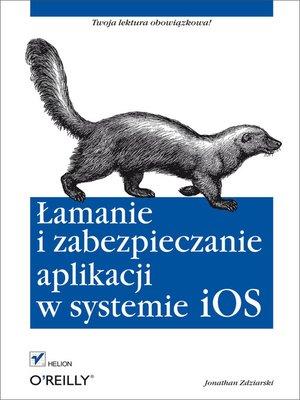 cover image of Lamanie i zabezpieczanie aplikacji w systemie iOS