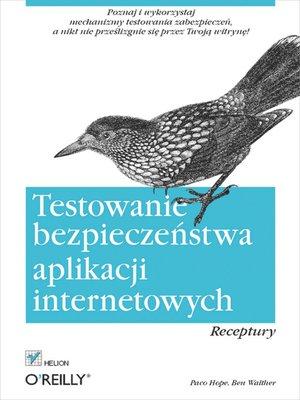 cover image of Testowanie bezpiecze?stwa aplikacji internetowych. Receptury