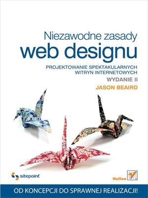 cover image of Niezawodne zasady web designu. Projektowanie spektakularnych witryn internetowych. Wydanie II