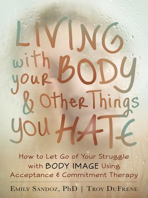 cover image of Living with Your Body and Other Things You Hate