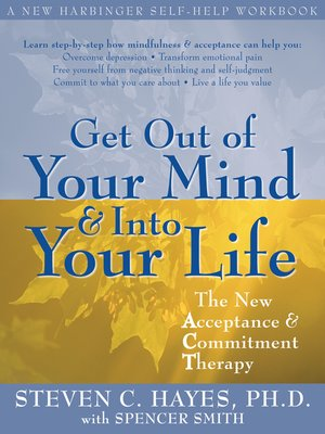 cover image of Get Out of Your Mind and Into Your Life