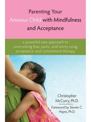 cover image of Parenting Your Anxious Child with Mindfulness and Acceptance