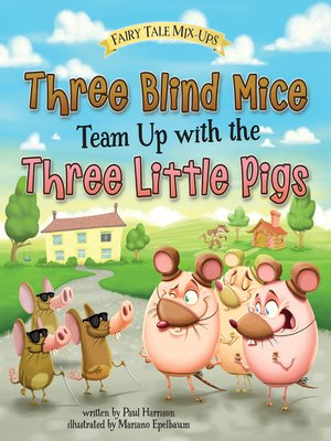 cover image of Three Blind Mice Team Up with the Three Little Pigs