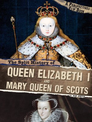 cover image of The Split History of Queen Elizabeth I and Mary, Queen of Scots
