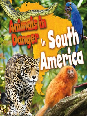Image of: Netflix Animals In Danger In South America Overdrive Animals In Danger In South America By Richard Spilsbury Overdrive