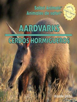cover image of Aardvarks / Cerdos hormigueros