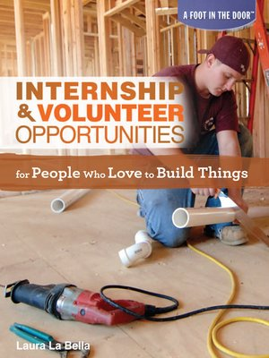 cover image of Internship & Volunteer Opportunities for People Who Love to Build Things