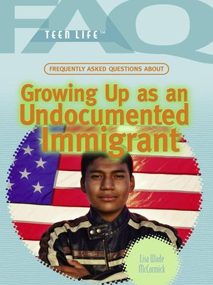 cover image of Frequently Asked Questions About Growing Up as an Undocumented Immigrant