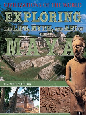 cover image of Exploring the Life, Myth, and Art of the Maya