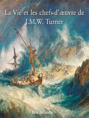 cover image of La Vie et les chefs-d'oeuvre de J.M.W. Turner