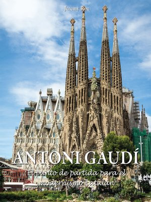 cover image of Antoni Gaudí--El punto de partida para el modernismo catalán