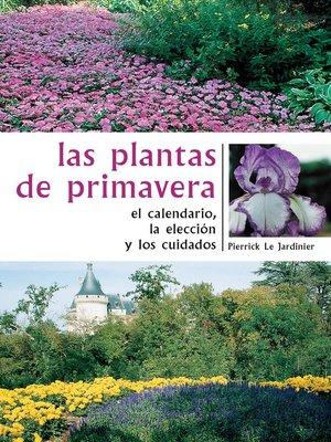 cover image of Las plantas de primavera. El calendario, la elección y los cuidados