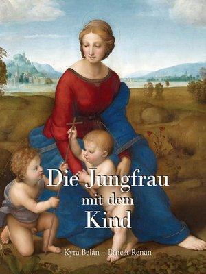 cover image of Die Jungfrau mit dem Kind