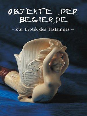 cover image of Objekte der begierde--Zur Erotik des Tastsinnes