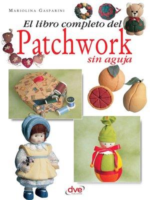 cover image of El libro completo del patchwork sin aguja
