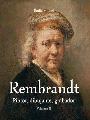 cover image of Rembrandt--Pintor, dibujante, grabador--Volumen II