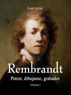 cover image of Rembrandt--Pintor, dibujante, grabador--Volumen I