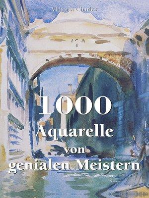 cover image of 1000 Aquarelle von genialen Meistern