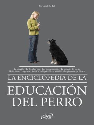 cover image of La enciclopedia de la educación del perro