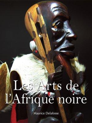 cover image of Les Arts de l'Afrique noire