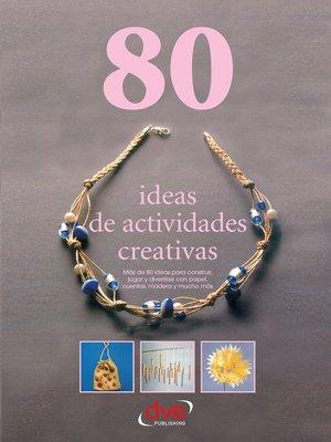 cover image of 80 ideas de actividades creativas