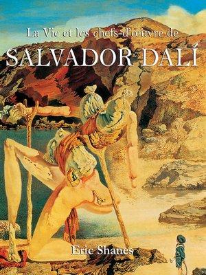 cover image of La Vie et les chefs-d'oeuvre de Salvador Dalí