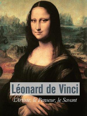 cover image of Léonard De Vinci--L'Artiste, le Penseur, le Savant