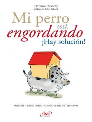 cover image of Mi perro está engordando ¡Hay solución!