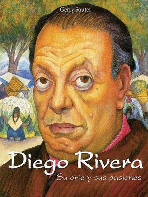 cover image of Diego Rivera--Su arte y sus pasiones