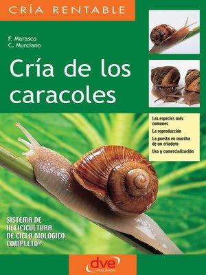 cover image of Cría de los caracoles. Las especies más comunes, la reproducción, la puesta en marcha de un criadero, uso y comercialización