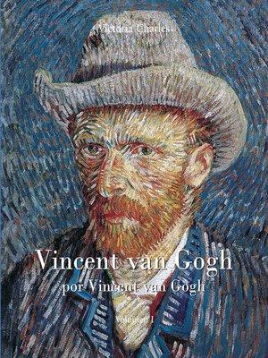 cover image of Vincent van Gogh por Vincent van Gogh--Vol I