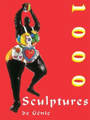 cover image of 1000 Scupltures de Génie